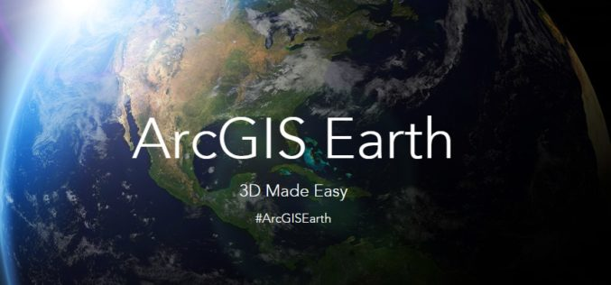 Esri Unveils ArcGIS Earth to the World