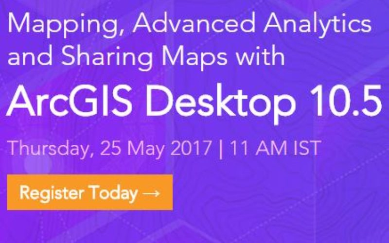 Esri India Webinar: Mapping, Advanced Analytics and Sharing Maps with ArcGIS Desktop 10.5