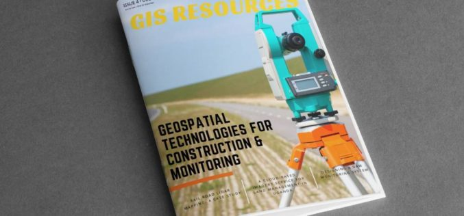 GIS Resources Magazine (Issue 4   December 2018): Geospatial Technologies For Construction & Monitoring