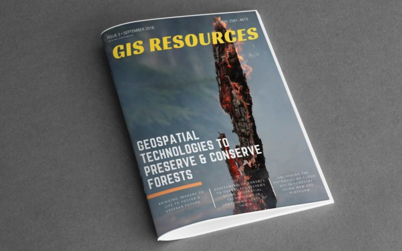 GIS Resources Magazine (Issue 3 | September 2018): Geospatial Technologies to Preserve and Conserve Forests